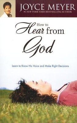 How to Hear from God: Learn to Know His Voice and Make Right Decisions  -     By: Joyce Meyer