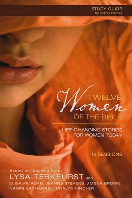 Twelve Women of the Bible Participant's Guide: Life-Changing Stories for Women Today - Slightly Imperfect  -