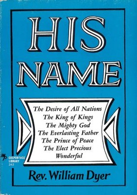 His Name: The Desire of All Nations                              -     By: William Dyer