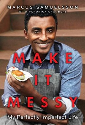 Make It Messy: My Perfectly Imperfect Life - eBook  -     By: Marcus Samuelsson, Veronica Chambers