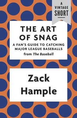 The Art of Snag: A Fan's Guide to Catching Major League Baseballs / Digital original - eBook  -     By: Zack Hample