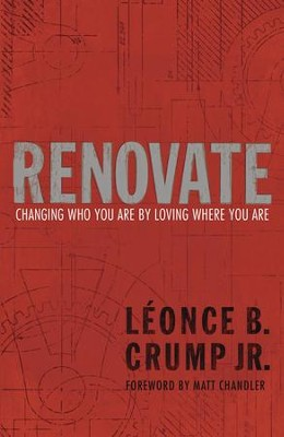 Renovate: Changing Who You Are by Loving Where You Are - eBook  -     By: Leonce Crump