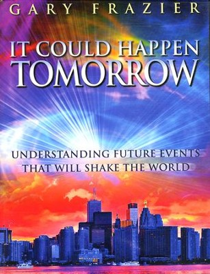 It Could Happen Tomorrow: Understanding Future Events That Will Shake the World--DVD Curriculum  -     By: Gary Frazier