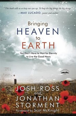 Bringing Heaven to Earth: You Don't Have to Wait for Eternity to Live the Good News - eBook  -     By: Josh Ross