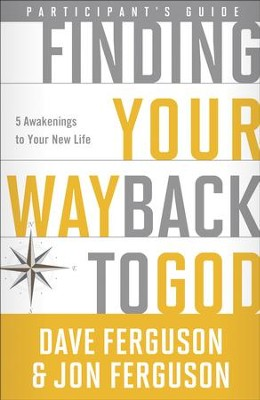 Finding Your Way Back to God Participant's Guide: Five Awakenings to Your New Life - eBook  -     By: Dave Ferguson, Jon Ferguson