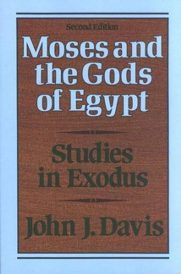 Moses and the Gods of Egypt: Studies in Exodus,  Second Edition  -     By: John J. Davis