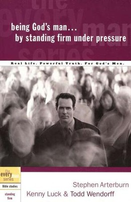 Being God's Man by Standing Firm Under Pressure - the Every Man Series, Bible Studies  -     By: Stephen Arterburn, Kenny Luck, Todd Wendorff