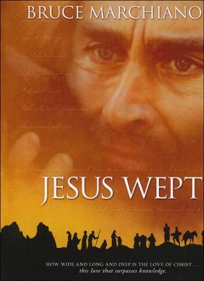 Jesus Wept: God's Tears Are For You  -     By: Bruce Marchiano