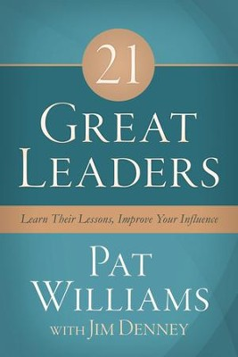 21 Great Leaders: Learn Their Lessons, Improve Your Influence - eBook  -     By: Pat Williams, Jim Denney