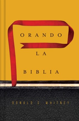 Orando la Biblia  (Praying the Bible)  -     By: Donald S. Whitney