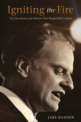 Igniting the Fire: The Movements and Mentors Who Shaped Billy Graham - eBook  -     By: Jake Hanson