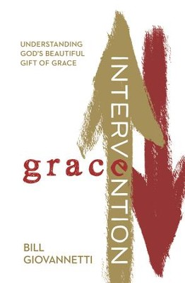 Grace Intervention: Understanding God's Beautiful Gift of Grace - eBook  -     By: Bill Giovannetti