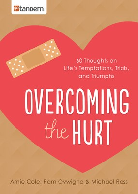Overcoming the Hurt: 60 Thoughts on Life's Temptations, Trials, and Triumphs - eBook  -     By: Arnie Cole, Pam Ovwigho Ph.D., Michael Ross