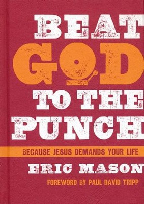 Beat God to the Punch: Because Jesus Demands Your Life - eBook  -     By: Eric Mason