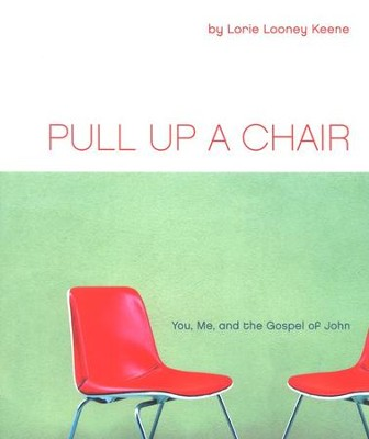Pull Up a Chair: You, Me, and the Gospel of John  -     By: Lorie Looney Keene