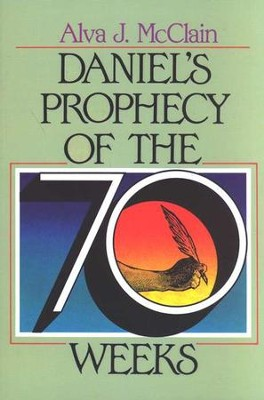 Daniel's Prophecy of the 70 Weeks   -     By: Alva J. McClain