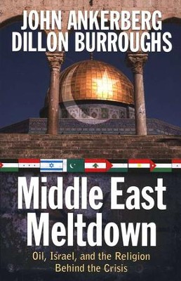 Middle East Meltdown: Oil, Israel, and the Religion Behind the Crisis  -     By: John Ankerberg, Dillon Burroughs