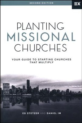 Planting Missional Churches: Your Guide to Starting Churches That Multiply, Second Edition  -     By: Ed Stetzer, Daniel Im