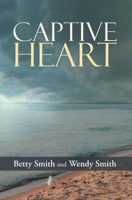 Captive Heart - eBook  -     By: Betty Smith, Wendy Smith