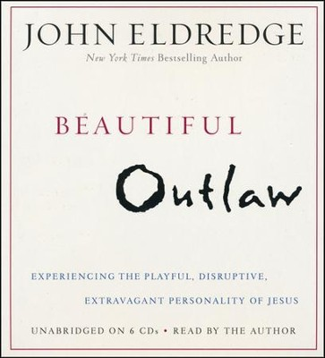 Beautiful Outlaw: Experiencing the Playful, Disruptive, Extravagant Personality of Jesus, Unabridged  -     Narrated By: John Eldredge     By: John Eldredge