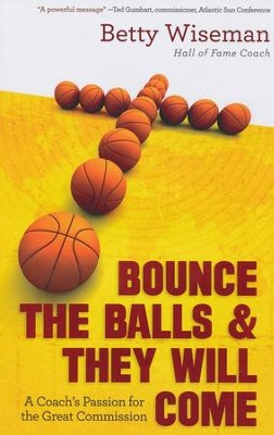 Bounce the Balls and They Will Come: A Coach's Passion for the Great Commission  -     By: Betty Wiseman