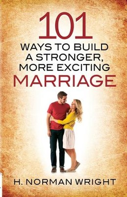 101 Ways to Build a Stronger, More Exciting Marriage - eBook  -     By: H. Norman Wright
