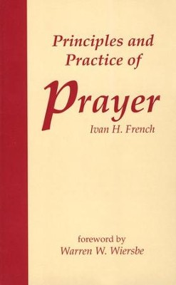 Principles and Practices of Prayer  -     By: Ivan French