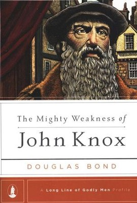 The Mighty Weakness of John Knox   -     By: Douglas Bond