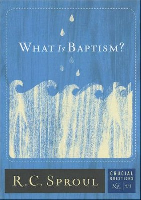 What is Baptism?  -     By: R.C. Sproul