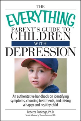 The Everything Parent's Guide To Children With Depression  -     By: Rebecca Rutledge, Thomas Bannister