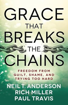 Grace that breaks the chains freedom from guilt shame and grace that breaks the chains freedom from guilt shame and trying too hard fandeluxe Ebook collections