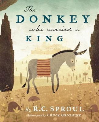 The Donkey Who Carried a King  -     By: R.C. Sproul