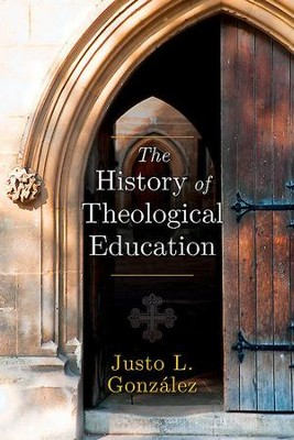 The History of Theological Education - eBook  -     By: Justo L. Gonzalez