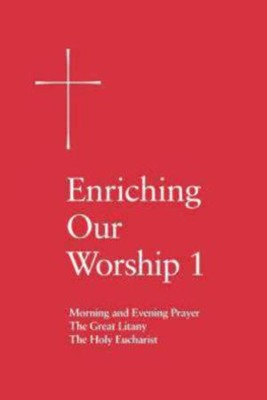 Enriching Our Worship 1: Morning and Evening Prayer, the Great Litany, and the Holy Eucharist  -     By: Episcopal Church