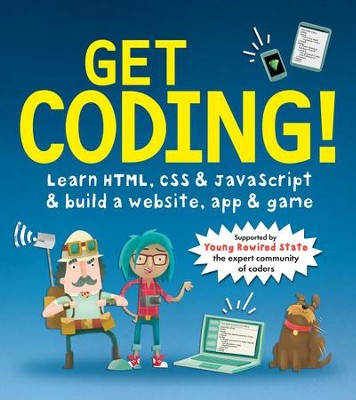 Get Coding!: Learn HTML, CSS & JavaScript & Build a Website, App & Game  -     By: Young Rewired State