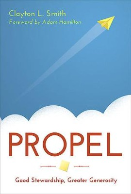 Propel: Good Stewardship, Greater Generosity - eBook  -     By: Clayton Smith