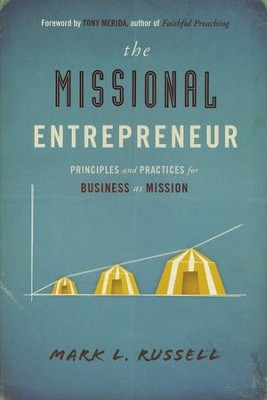 Missional Entrepreneur: Principles and Practices for Business as Mission  -     By: Mark L. Russell