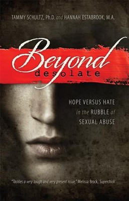 Beyond Desolate: Hope Versus Hate in the Rubble of Sexual Abuse  -     By: Tammy Schultz, Hannah Estabrook