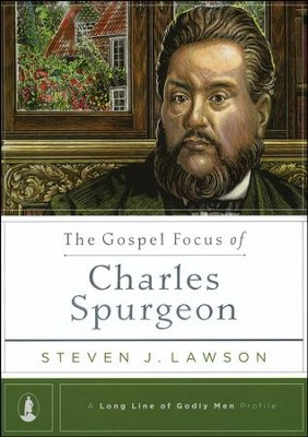 The Gospel Focus of Charles Spurgeon  -     By: Steven J. Lawson