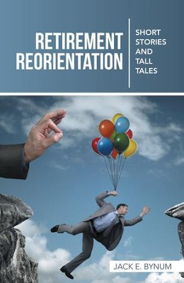 Retirement Reorientation: Short Stories and Tall Tales - eBook  -     By: Jack Bynum