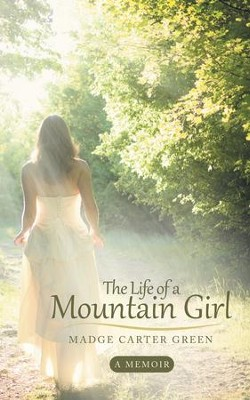 The Life of a Mountain Girl: A Memoir - eBook  -     By: Madge Green