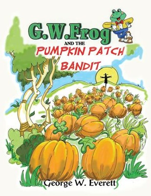 G.W. Frog and the Pumpkin Patch Bandit - eBook  -     By: George W. Everett