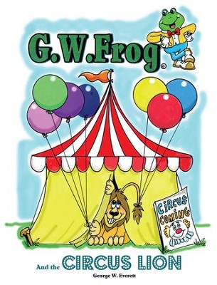 G.W. Frog and the Circus Lion - eBook  -     By: George W. Everett
