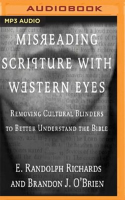 Misreading Scripture with Western Eyes: Removing Cultural Blinders to Better Understand the Bible - unabridged audio book on CD  -     Narrated By: Allan Robertson     By: E. Randolph Richards, Brandon J. O'Brien