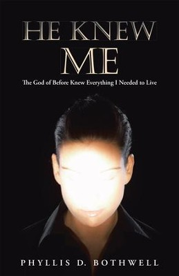 He Knew Me: The God of Before Knew Everything I Needed to Live - eBook  -     By: Phyllis Bothwell