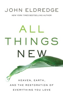 All Things New: Heaven, Earth, and the Restoration of Everything You Love - unabridged audio book on CD  -     Narrated By: John Eldredge     By: John Eldredge