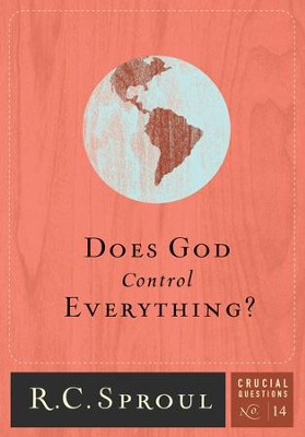 Does God Control Everything? - Crucial Questions Series, #14   -     By: R.C. Sproul