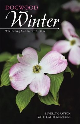 Dogwood Winter: Weathering Cancer with Hope - eBook  -     By: Beverly Grayson, Cathy Messecar
