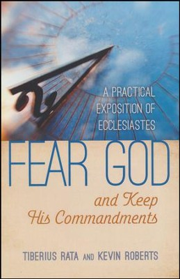 Fear God and Keep His Commandments: A Practical Exposition of Ecclesiastes  -     By: Tiberius Rata, Kevin Roberts