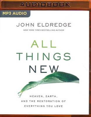 All Things New: Heaven, Earth, and the Restoration of Everything You Love - unabridged audio book on MP3-CD  -     Narrated By: John Eldredge     By: John Eldredge